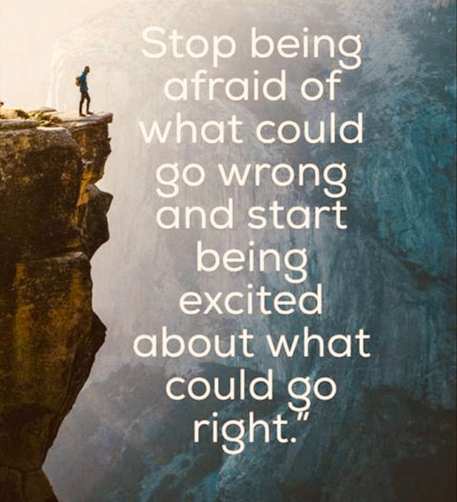 """Quote """"stop being afraid of what could go wrong and start being excited about what could go right"""" with photo of person on a cliff."""